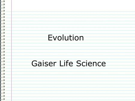 Evolution Gaiser Life Science Know What do you know about evolution? Evidence Page # I dont know anything. is not an acceptable answer. Use complete.