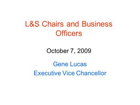 L&S Chairs and Business Officers October 7, 2009 Gene Lucas Executive Vice Chancellor.