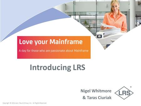 Copyright © 2011 Levi, Ray & Shoup, Inc. All Rights Reserved Introducing LRS Nigel Whitmore & Taras Ciuriak.