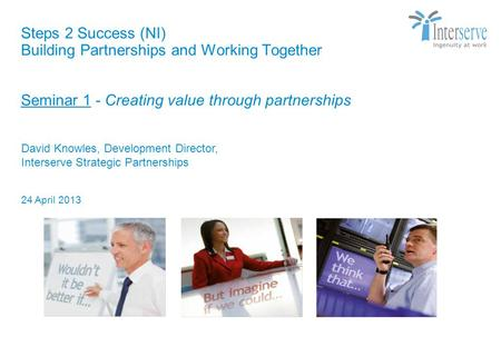 Steps 2 Success (NI) Building Partnerships and Working Together Seminar 1 - Creating value through partnerships Strictly Private & Confidential David Knowles,