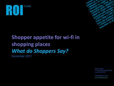 The Pyramid 31 Queen Elizabeth Street London SE1 2L P  Shopper appetite for wi-fi in shopping places What do Shoppers.