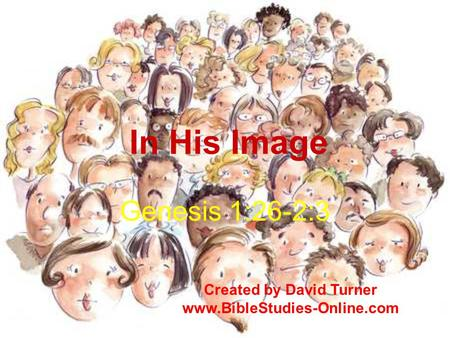 In His Image Genesis 1:26-2:3 Created by David Turner www.BibleStudies-Online.com.