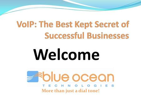 More than just a dial tone! Welcome. Successful Businesses Embrace Disruptive Technology Blue Ocean Technologies 1500 1st Avenue North Birmingham, AL.