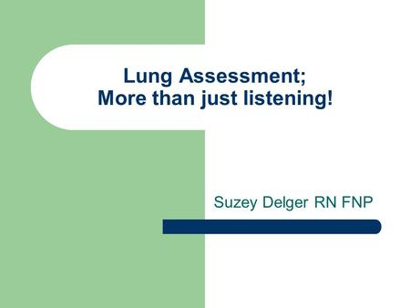 Lung Assessment; More than just listening!