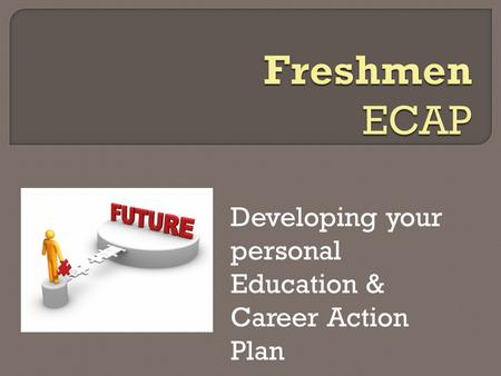 Developing your personal Education & Career Action Plan.