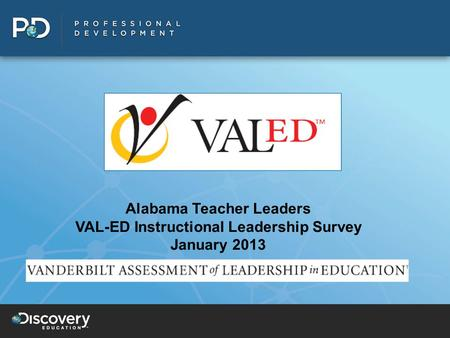 Alabama Teacher Leaders VAL-ED Instructional Leadership Survey January 2013.