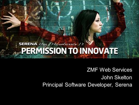 1 Copyright ©2008 Serena Software, Inc. ZMF Web Services John Skelton Principal Software Developer, Serena.