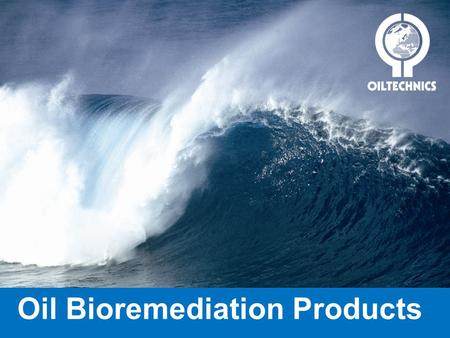 Oil Bioremediation Products. Who are Oil Technics? Over 30 years experience Based in Aberdeenshire, Scotland Manufacturer & supplier of innovative specialist.