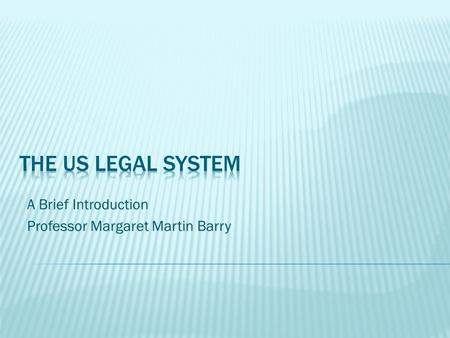 A Brief Introduction Professor Margaret Martin Barry.