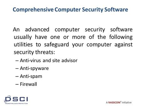 A NASSCOM ® Initiative Comprehensive Computer Security Software An advanced computer security software usually have one or more of the following utilities.
