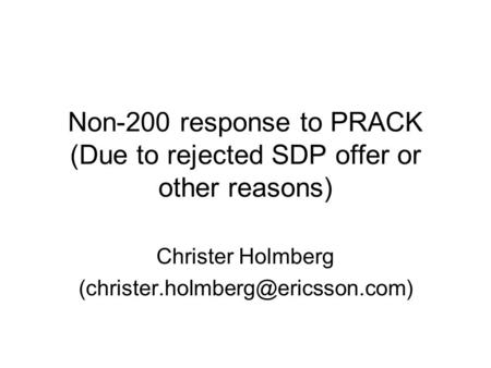 Non-200 response to PRACK (Due to rejected SDP offer or other reasons) Christer Holmberg