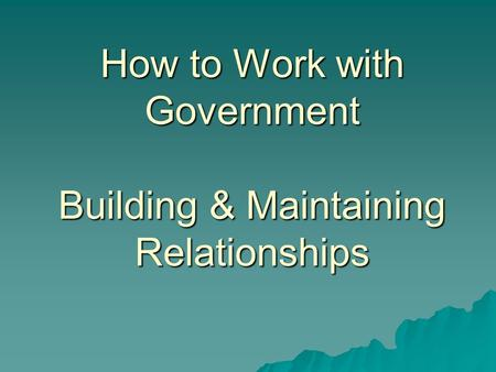 How to Work with Government Building & Maintaining Relationships.