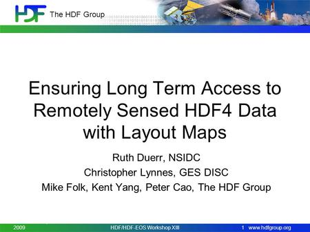 Www.hdfgroup.org The HDF Group Ensuring Long Term Access to Remotely Sensed HDF4 Data with Layout Maps Ruth Duerr, NSIDC Christopher Lynnes, GES DISC Mike.
