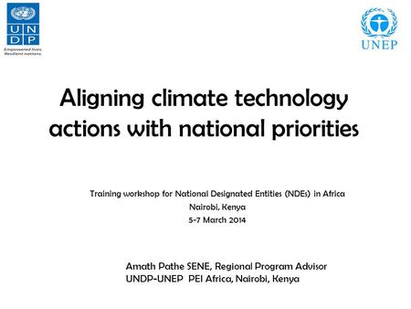 Aligning climate technology actions with national priorities Training workshop for National Designated Entities (NDEs) in Africa Nairobi, Kenya 5-7 March.