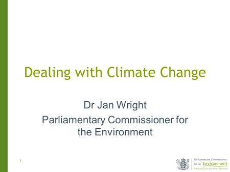 1 Dealing with Climate Change Dr Jan Wright Parliamentary Commissioner for the Environment.