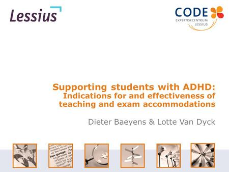 Supporting students with ADHD: Indications for and effectiveness of teaching and exam accommodations Dieter Baeyens & Lotte Van Dyck.