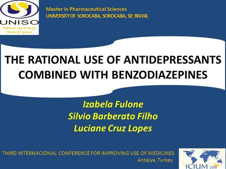 THE RATIONAL USE OF ANTIDEPRESSANTS COMBINED WITH BENZODIAZEPINES Izabela Fulone Silvio Barberato Filho Luciane Cruz Lopes THIRD INTERNACIONAL CONFERENCE.