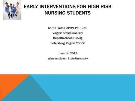 EARLY INTERVENTIONS FOR HIGH RISK NURSING STUDENTS Karen Faison, APRN, PhD, CNE Virginia State University Department of Nursing Petersburg, Virginia 23806.