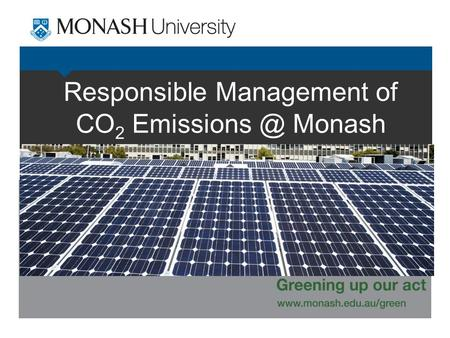Responsible Management of CO 2 Monash.