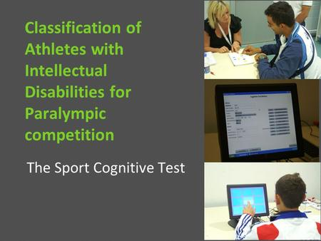 Classification of Athletes with Intellectual Disabilities for Paralympic competition The Sport Cognitive Test.