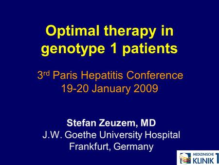 Optimal therapy in genotype 1 patients 3 rd Paris Hepatitis Conference 19-20 January 2009 Stefan Zeuzem, MD J.W. Goethe University Hospital Frankfurt,