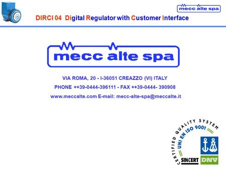 DIRCI 04Digital Regulator with Customer Interface DIRCI 04 Digital Regulator with Customer Interface VIA ROMA, 20 - I-36051 CREAZZO (VI) ITALY PHONE ++39-0444-396111.
