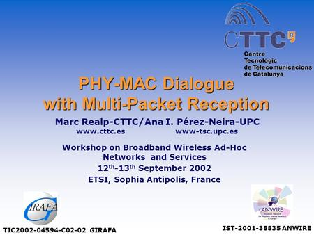 PHY-MAC Dialogue with Multi-Packet Reception Workshop on Broadband Wireless Ad-Hoc Networks and Services 12 th -13 th September 2002 ETSI, Sophia Antipolis,