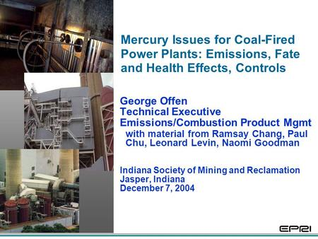 Mercury Issues for Coal-Fired Power Plants: Emissions, Fate and Health Effects, Controls George Offen Technical Executive Emissions/Combustion Product.
