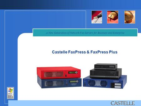 A New Generation of Network Fax Servers for Business and Enterprise Castelle FaxPress & FaxPress Plus.