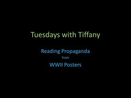 Tuesdays with Tiffany Reading Propaganda from WWII Posters.