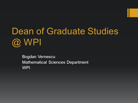 Dean of Graduate WPI Bogdan Vernescu Mathematical Sciences Department WPI.