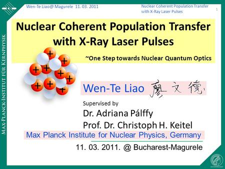 Wen-Te Magurele 11. 03. 2011 Nuclear Coherent Population Transfer with X-Ray Laser Pulses 11. 03. Bucharest-Magurele 1 Nuclear Coherent Population.