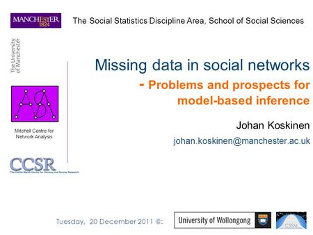 Missing data in social networks - Problems and prospects for model-based inference Johan Koskinen The Social Statistics.