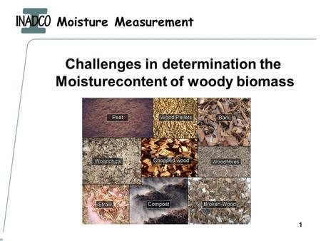 Moisture Measurement 1 Challenges in determination the Moisturecontent of woody biomass.