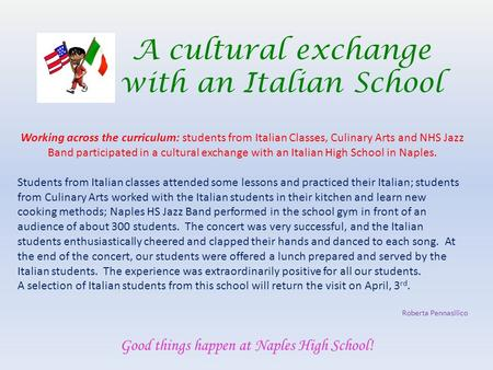 A cultural exchange with an Italian School Good things happen at Naples High School! Working across the curriculum: students from Italian Classes, Culinary.