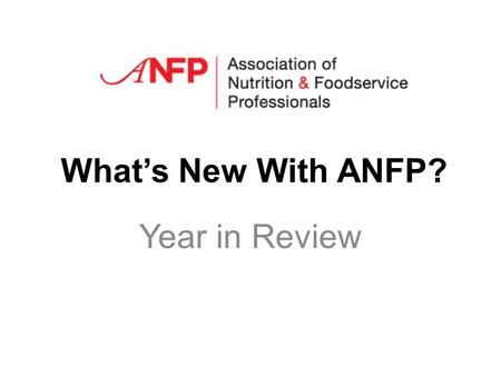 Whats New With ANFP? Year in Review. By the numbers… 1,542 took CBDM certification exam 600 attendees at six regional meetings (12% increase) 6 new webinars.