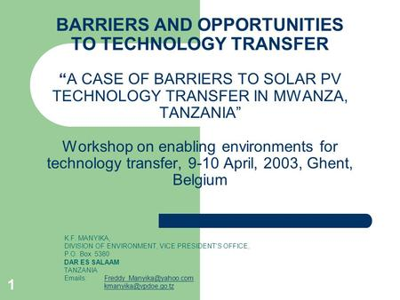 "BARRIERS AND OPPORTUNITIES TO TECHNOLOGY TRANSFER ""A CASE OF BARRIERS TO SOLAR PV TECHNOLOGY TRANSFER IN MWANZA, TANZANIA"" Workshop on enabling environments."