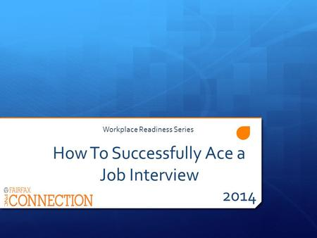How To Successfully Ace a Job Interview 2014 Workplace Readiness Series.