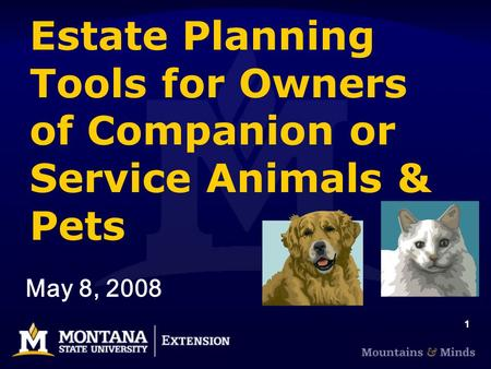 1 Estate Planning Tools for Owners of Companion or Service <strong>Animals</strong> & Pets May 8, 2008.