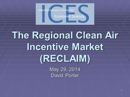 1 The Regional Clean Air Incentive Market (RECLAIM) May 29, 2014May 29, 2014May 29, 2014 David Porter.