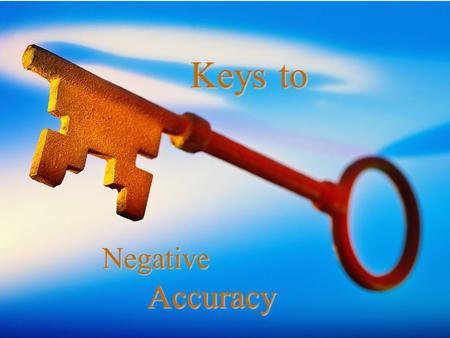 Keys to Negative Accuracy Keys to Negative Accuracy.