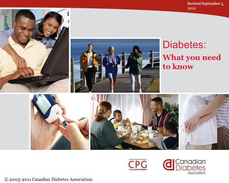 Click to edit Master title style Diabetes: What you need to know © 2005-2011 Canadian Diabetes Association Revised September 5, 2012.
