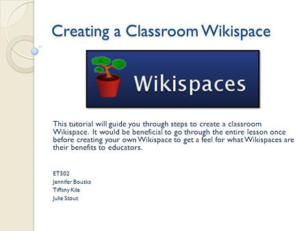 Creating a Classroom Wikispace This tutorial will guide you through steps to create a classroom Wikispace. It would be beneficial to go through the entire.