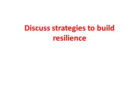 Discuss strategies to build resilience. Resilience programs typically target the promotion of protective factors such as parenting skills, academic tutoring.