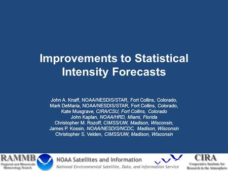 Improvements to Statistical Intensity Forecasts John A. Knaff, NOAA/NESDIS/STAR, Fort Collins, Colorado, Mark DeMaria, NOAA/NESDIS/STAR, Fort Collins,