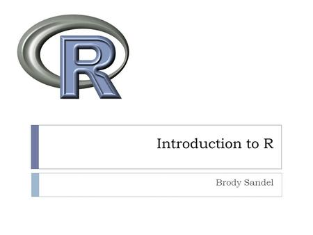 Introduction to R Brody Sandel. Topics Approaching your analysis Basic structure of R Basic programming Plotting Spatial data.