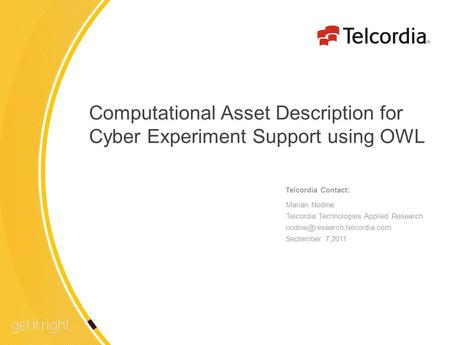 1 Computational Asset Description for Cyber Experiment Support using OWL Telcordia Contact: Marian Nodine Telcordia Technologies Applied Research