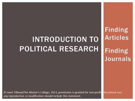 Finding Articles Finding Journals INTRODUCTION TO POLITICAL RESEARCH © Janet Tillman/The Masters College, 2013, permission is granted for non-profit educational.