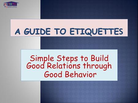 Simple Steps to Build Good Relations through Good Behavior.