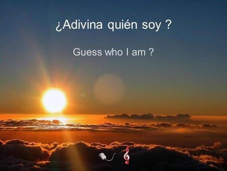 Guess who I am ? ¿Adivina quién soy ? Soy alguien con quien convives a diario Soy alguien con quien vives todos los días I am someone you live with every.